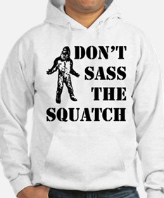 Dont sass the Squatch Hoodie