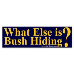 What Else is Bush Hiding? Bumper Bumper Sticker