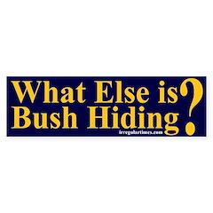 What Else is Bush Hiding? Bumper Bumper Sticker