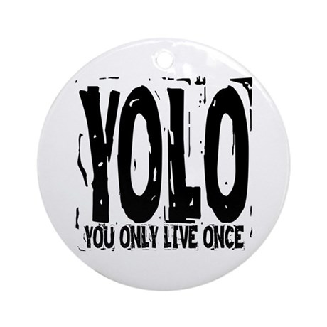 YOLO: You Only Live Once Ornament (Round)