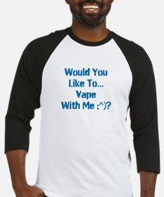 Would You Like To Vape With Me? Baseball Jersey