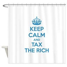 Keep calm and tax the rich Shower Curtain