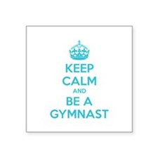 "Keep calm and be a gymnast Square Sticker 3"" x 3"""