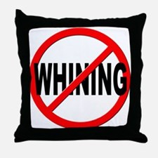 Anti / No Whining Throw Pillow