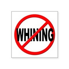 """Anti / No Whining Square Sticker 3"""" x 3"""""""