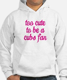 Too Cute to be a Cubs Fan Hoodie