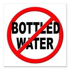 "Anti / No Bottled Water Square Car Magnet 3"" x 3"""