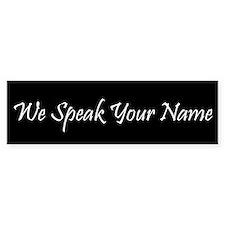We Speak Your Name Bumper Bumper Sticker