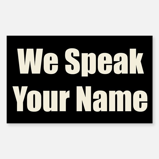 We Speak Your Name Bold Rectangle Decal