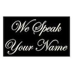 We Speak Your Name Rectangle Sticker