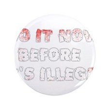 """Do It Now Before It's Illegal 3.5"""" Button"""