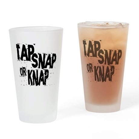 Tap, Snap or Knap Drinking Glass