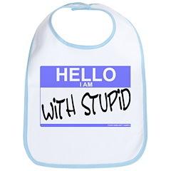Hello I Am With Stupid Bib