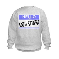 Hello I Am With Stupid Sweatshirt