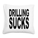 drillingsucks.png Square Canvas Pillow