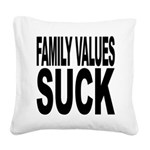familyvaluessuck.png Square Canvas Pillow