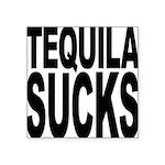tequilasucks.png Square Sticker 3
