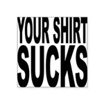 yourshirtsucksblk.png Square Sticker 3