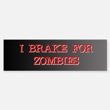 I Brake for Zombies Bumper Bumper Bumper Sticker