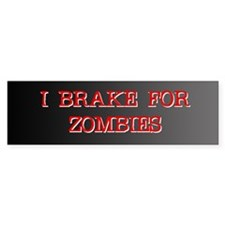 I Brake for Zombies Bumper Bumper Stickers