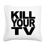 killyourtvblk.png Square Canvas Pillow