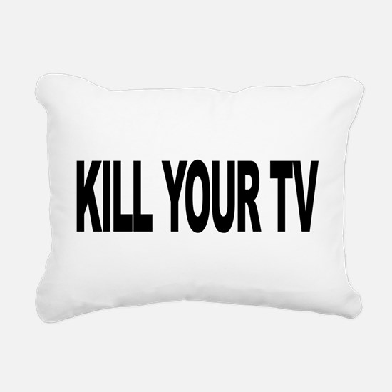 killyourtvlong.png Rectangular Canvas Pillow