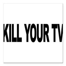"""killyourtvlong.png Square Car Magnet 3"""" x 3"""""""