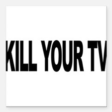 "killyourtvlong.png Square Car Magnet 3"" x 3"""