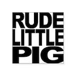 rudelittlepigblk.png Square Sticker 3