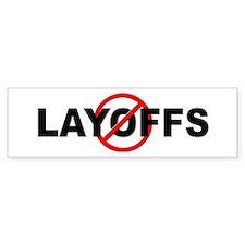 Anti / No Layoffs Bumper Sticker