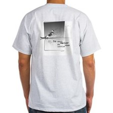 So much water...so little time - Ash Grey T-Shirt
