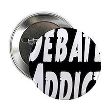 "Debate Addict 2.25"" Button"