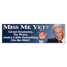 Bill Clinton Miss Me Yet Bumper Sticker