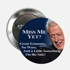 "Bill Clinton Miss Me Yet 2.25"" Button"
