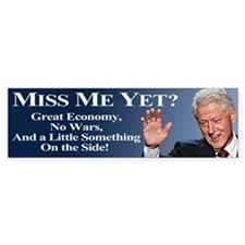 Bill Clinton Miss Me Yet Bumper Sticker