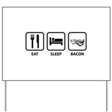 Eat Sleep Bacon Yard Sign