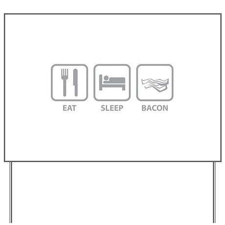 Eat Sleep Bacon Yard Sign