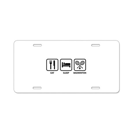 Eat Sleep Badminton Aluminum License Plate