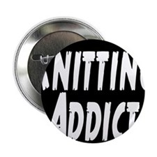 "Knitting addict 2.25"" Button"