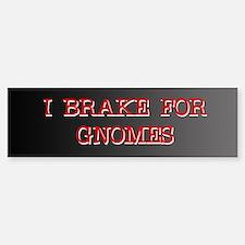 I Brake for Gnomes Bumper Bumper Bumper Sticker