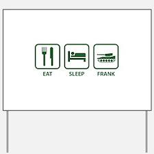 Eat Sleep Frank Yard Sign
