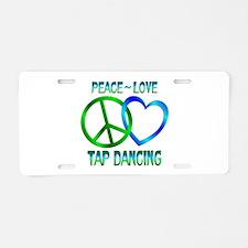 Peace Love Tap Dancing Aluminum License Plate