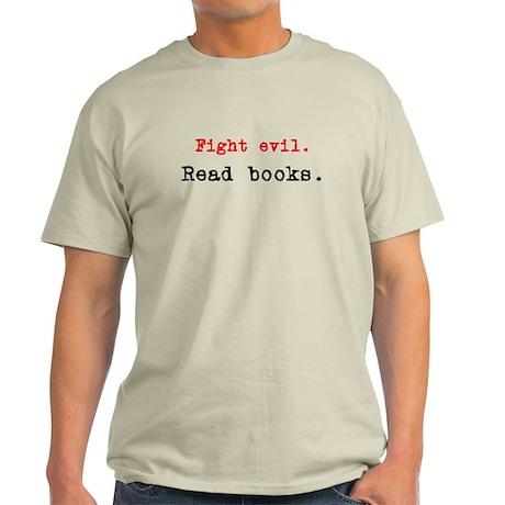 Fight evil. Read Books. Light T-Shirt