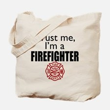 Trust Me Im a Firefighter Tote Bag