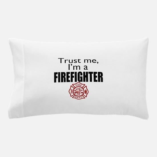 Trust Me Im a Firefighter Pillow Case