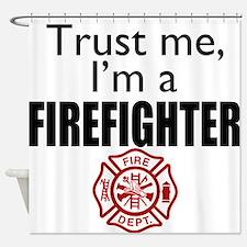 Trust Me Im a Firefighter Shower Curtain