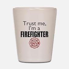 Trust Me Im a Firefighter Shot Glass