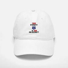 Your Stupidity is my Job Security Baseball Baseball Cap