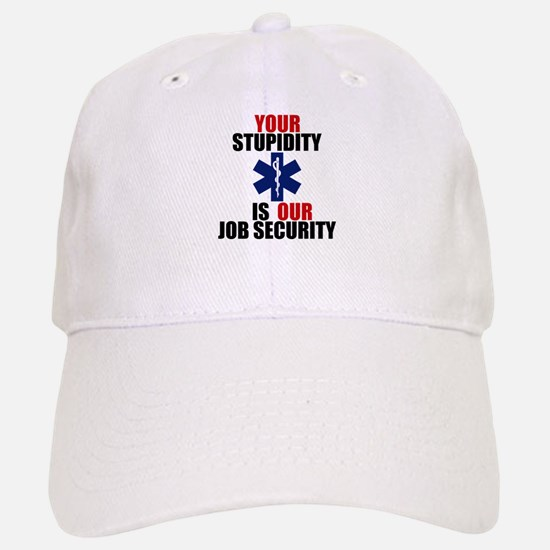 Your Stupidity is my Job Security Baseball Baseball Cap