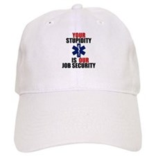Your Stupidity is my Job Security Baseball Cap